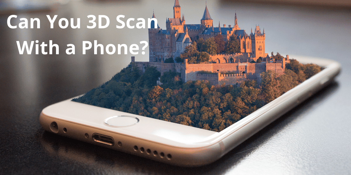 Learn How to 3D Scan With Your Phone: Easy Steps to Scan